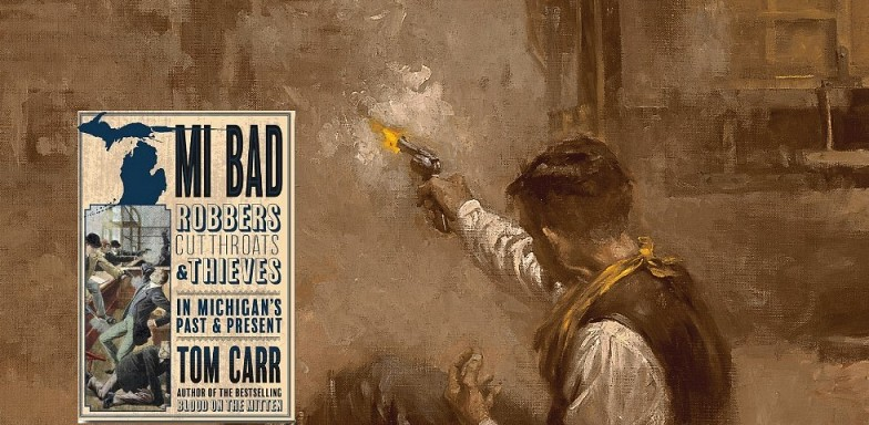 MI Bad: Robbers, Cutthroats & Thieves in Michigan's Past & Present: Monday, Nov. 18th